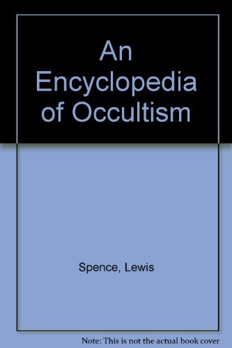 An Encyclopedia of Occultism: More Than 2500 Entries and Articles- This Classic Volume is the Most Famous Compendium of Information on the Occult ... Spiritism, Mysticism and Metaphysics download ebooks PDF Books