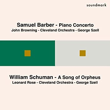 Samuel Barber: Piano Concerto - William Schuman: A Song of Orpheus