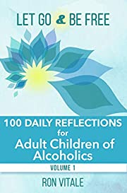 Let Go and Be Free: 100 Daily Reflections for Adult Children of Alcoholics