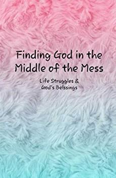 Paperback Finding God in the Middle of the Mess: Life Struggles and God's Blessings Book