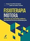 Fisioterapia motora aplicada ao paciente crítico: do diagnóstico à intervenção