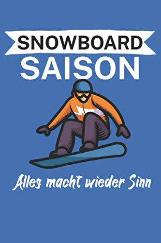 Snowboard saison Alles macht wieder Sinn: Snowboardlogbuch/Pistenlogbuch für Snowboardfahrer auf der Piste. 120 Seiten mit Seitenzahlen. Für Notizen oder die Planung des Snowboard Ausflugs.