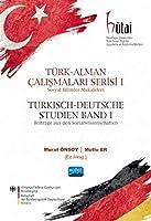 Türk - Alman Calismalari Serisi I - Sosyal Bilimler Makaleleri / Turkisch-Deutsche Studien Band I -Beiträge aus den Sozialwissenschaften