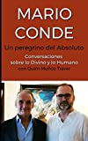MARIO CONDE: Un peregrino del Absoluto: Conversaciones sobre lo Divino y lo Humano con Quim Muñoz Traver