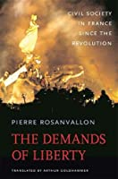 The Demands of Liberty: Civil Society in France since the Revolution (Harvard Historical Studies)
