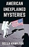 American Unexplained Mysteries: The greatest unsolved mysteries events cold cases and crime if America