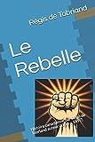 Le Rebelle: Histoire canadienne par Régis de Tobriand  auteur (1816 – 1897)