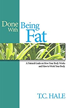 Done With Being Fat by [T.C. Hale, Sarah Griswold, Sam Bangs]