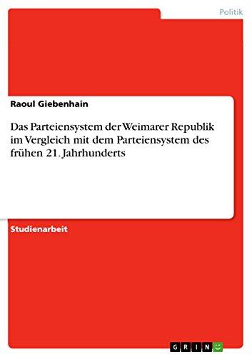 Das Parteiensystem der Weimarer Republik im Vergleich mit dem Parteiensystem des frühen 21. Jahrhunderts