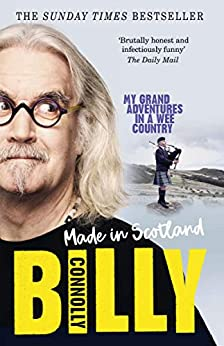 Made In Scotland: My Grand Adventures in a Wee Country by [Billy Connolly]