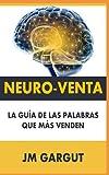 NEURO-VENTA: La Guía De Las Palabras Que Más Ayuda A Vender