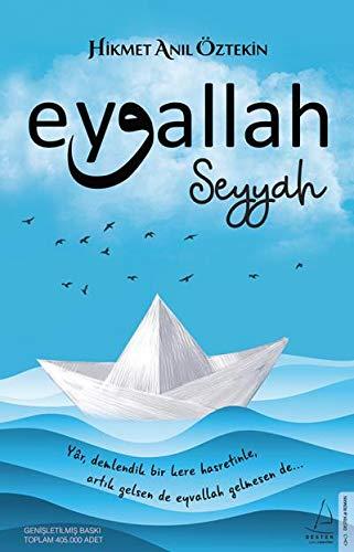 Eyvallah - Seyyah (1. Kitap): Yar, demlendik bir kere hasretinle, artik gelsen de eyvallah, gelmesen de...