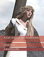 A Girl Among the Anarchists: Large Print