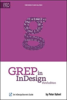 GREP in InDesign: An InDesignSecrets Guide by [Peter Kahrel]