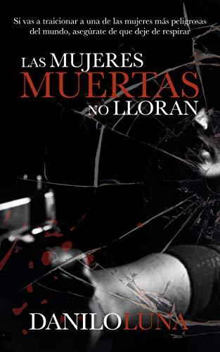 Portada del libro Las Mujeres Muertas No Lloran de Danilo Luna