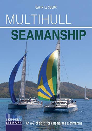 Multihull Seamanship: An A-Z of skills for catamarans & trimarans / cruising & racing (Skipper's Library)