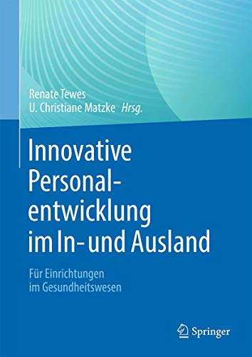 Innovative Personalentwicklung im In- und Ausland: Für Einrichtungen im Gesundheitswesen (German Ed