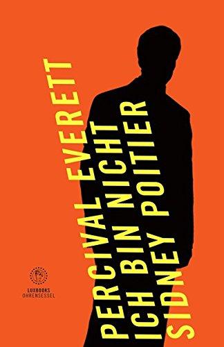 Ich bin Nicht Sidney Poitier: Roman (luxbooks.ohrensessel / Romane & Erzählungen)