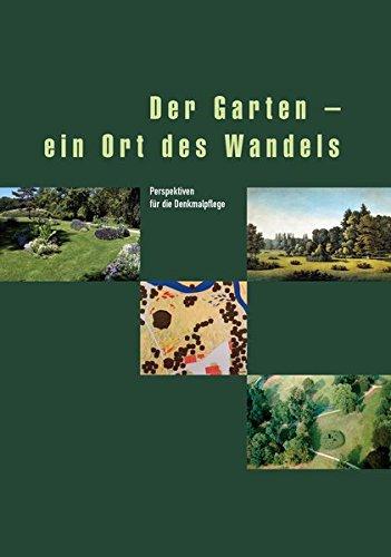 Der Garten - ein Ort des Wandels. Perspektiven für die Denkmalpflege (Veröffentlichungen des Instituts für Denkmalpflege an der Eidgenössischen Technischen Hochschule Zürich)