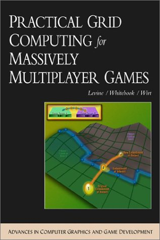 Practical Grid Computing for Massively Multiplayer Games (ADVANCES IN COMPUTER GRAPHICS AND GAME DEVELOPMENT SERIES)
