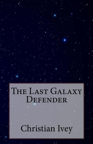 The Last Galaxy Defender (The Last Galaxy Defender Chronicles Book 1) (English Edition)