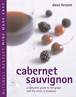 Cabernet Sauvignon: A Complete Guide to the Grape and the Wines it Produces (Mitchell Beazley Wine Made Easy)