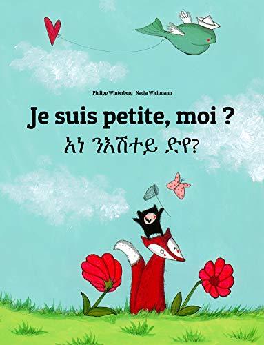 Je suis petite, moi ? አነ ንእሽተይ ድየ?: Un livre d'images pour les enfants (Edition bilingue français-tigrigna/tigrinya) (French Edition)