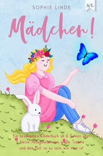 MÄDCHEN!: Ein besonderes Kinderbuch ab 6 Jahren über kleine Alltagsheldinnen, große Träume und den Mut, so zu sein, wie man...