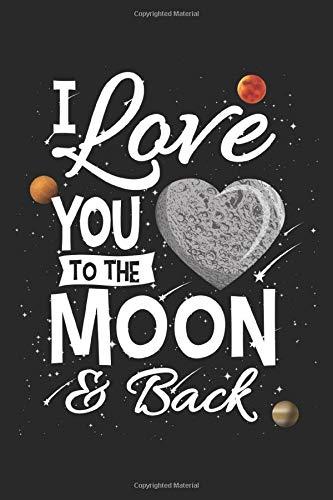 I Love You To The Moon & Back: Liebe Weltraum Valentinstag Geschenk Für Verliebte Sci Fi Fans Und Pärchen Dina5 Gepunktet Notizbuch Tagebuch Planer Notizblock Kladde Journal Malheft Strazze