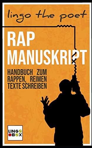 Rap Manuskript: Handbuch zum Rappen, Reimen, Texte Schreiben