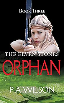 The Elven Stones: Orphan by [P A Wilson]