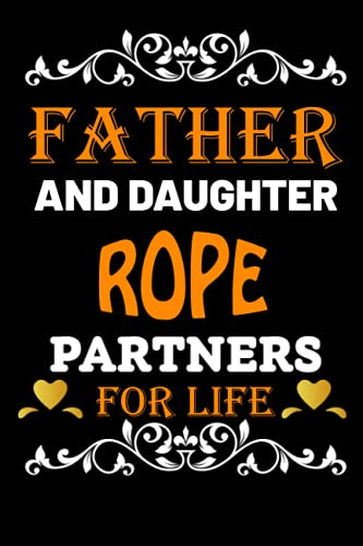 Father And Daughter Rope Partners For Life: Father Day Gifts Ideas For Dad Who Loves Rope/Blank Lined Notebook For Rope Lover Father OR Daughter Birthday Gift