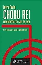 Choku Rei. Riconnettersi con la vita: Il vero significato, la tecnica e i simboli del Reiki (Italian Edition)