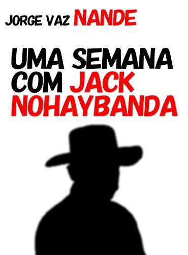 Uma Semana com Jack Nohaybanda por [Jorge Vaz Nande]