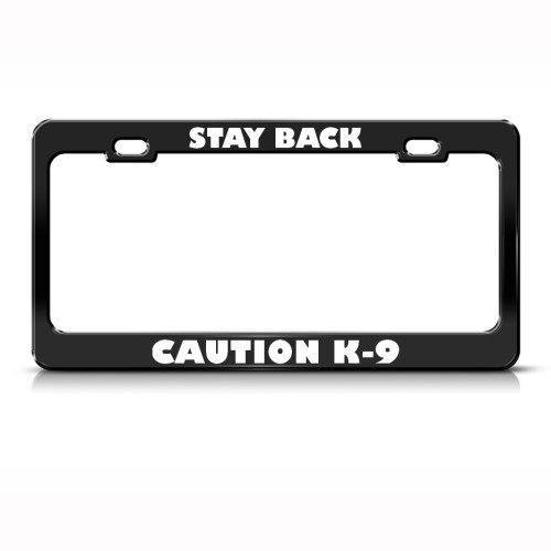 Speedy Pros Stay Back Caution K-9 Dog Metal License Plate Frame Tag Holder