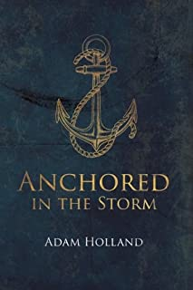Anchored in the Storm: Pursuing Christ in the Midst of Life's Trials