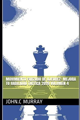 Movimiento forzado de ajedrez: mejora tu habilidad táctica 2019 volumen 4