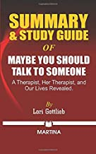 Summary & Study Guide of Maybe You Should Talk to Someone: A Therapist, HER Therapist, and Our Lives Revealed by Lori Gott...