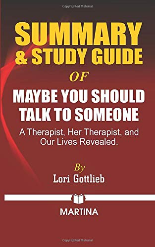 Summary & Study Guide of Maybe You Should Talk to Someone: A Therapist, HER Therapist, and Our Lives Revealed by Lori Gottlieb