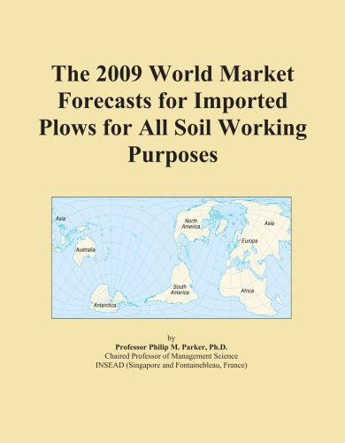 The 2009 World Market Forecasts for Imported Plows for All Soil Working Purposes