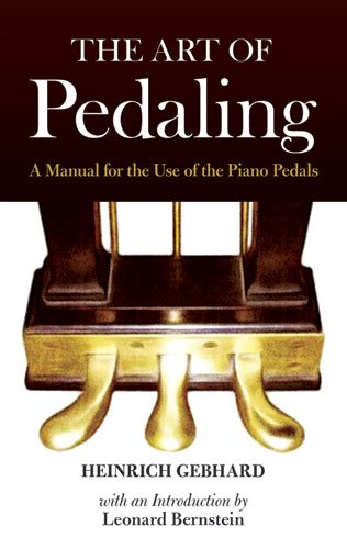 The Art Of Pedaling - A Manual For The Use Of The Piano Pedal: Lehrmaterial für Klavier: A Manual for the Use of the Piano Pedals (Dover Books on Music, Music History)