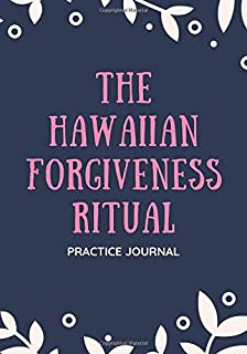 The Hawaiian Forgiveness Ritual Practice Journal: Ho`oponopono practice Journal (140 Pages, diary with lined paper 7 x 10 (17.78 x 25.4 cm )