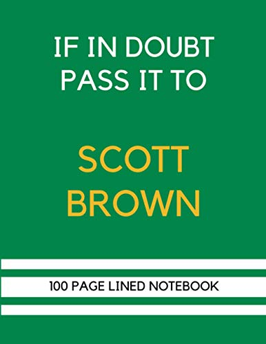 If In Doubt Pass It To Scott Brown: Scott Brown Themed Notebook/ Journal/ Notepad/ Diary For Celtic Fans, Teens, Adults and Kids | 100 Black Lined Pages With Margins | 8.5 x 11 Inches | A4