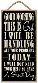 Ohuu 10x5 inch New Good Morning This is God. I Will be handling All Your Problems Today. I Will not Need Your Help so Have a Great Day Wood Sign Plaque by
