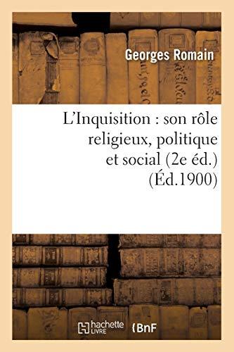 L'Inquisition : son rôle religieux, politique et social (2e éd.) (Éd.1900)