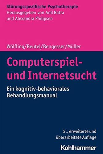 Computerspiel- Und Internetsucht: Ein Kognitiv-Behaviorales Behandlungsmanual (Storungsspezifische P
