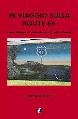 In viaggio sulla Route 66. Itinerari dettagliati, siti storici, attrazioni e 40 ricette on the road