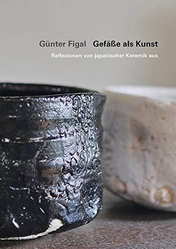 Günter Figal - Gefäße als Kunst: Erfahrungen mit japanischer Keramik