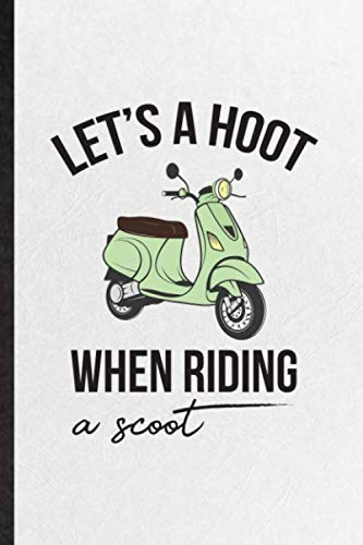 Let's a Hoot When Riding a Scoot: Blank Funny Scooter Motorcycle Lined Notebook/ Journal For Delivery Rider Repairmen, Inspirational Saying Unique Special Birthday Gift Idea Classic 110 Pages