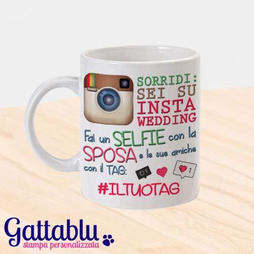 Tazza mug 11 oz Sorridi, sei su InstaWedding: fai un selfie con la sposa! Idea regalo amiche e damigelle per addio al nubilato con HASHTAG PERSONALIZZATO del matrimonio!